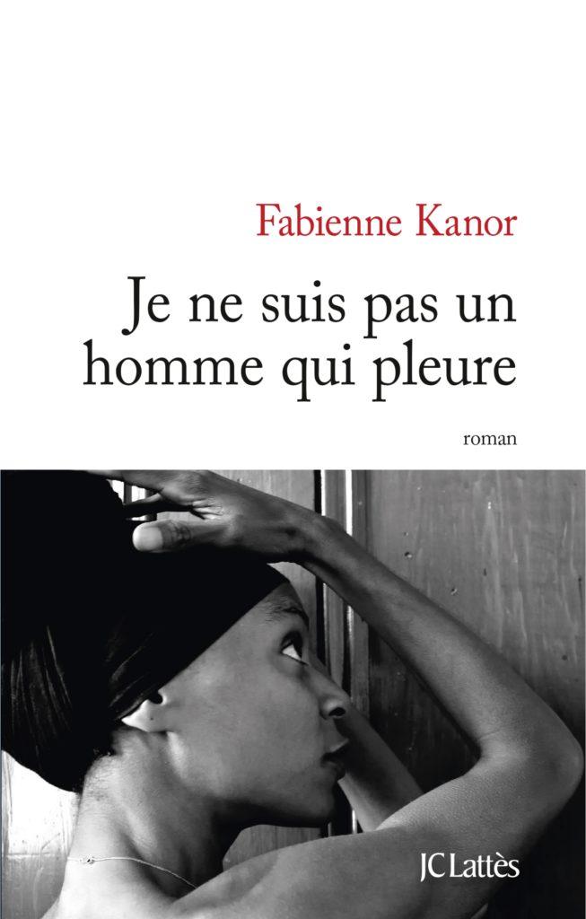 Fabienne Kanor – « Je ne suis pas un homme qui pleure ».